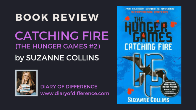 Catching Fire (The Hunger Games) by Suzanne Collins book review books reading read goodreads blog blogging diary of difference diaryofdifference