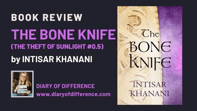 The Bone Knife by Intisar Khanani The Theft of Sunlight ReadersFirst HotKeyBooks books book review books blog blogging diary of difference diaryofdifference