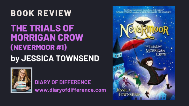 The Trials of Morrigan Crow (Nevermoor #1) by Jessica Townsend book review hachette childrens book children adventure diaryofdifference