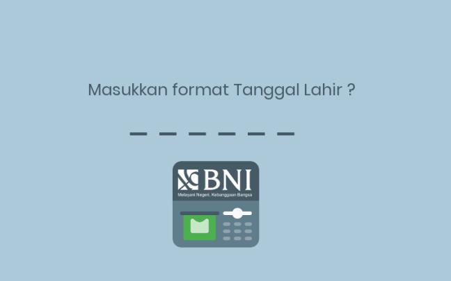 ATM BNI masukkan format Tanggal Lahir