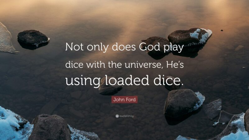 God plays with loaded dice
