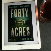 Author Interview: Dwayne Alexander Smith talks about Forty Acres