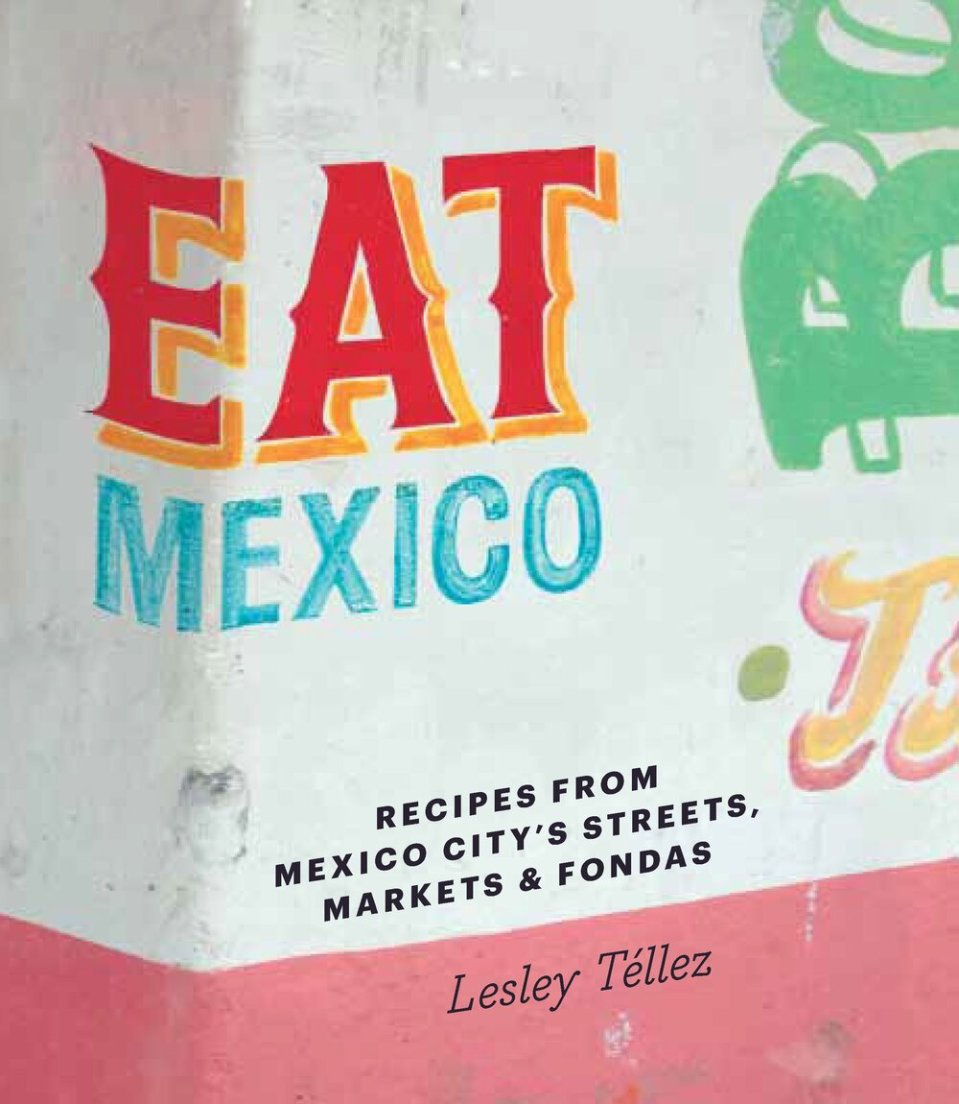 Eat Mexico from author Lesley Tellez - Everyday Mexican Cooking on Didn't I Just Feed You podcast .jpg