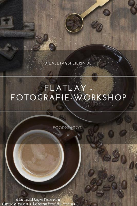 Flatlay-Fotografie * Food2Shoot-Workshop *