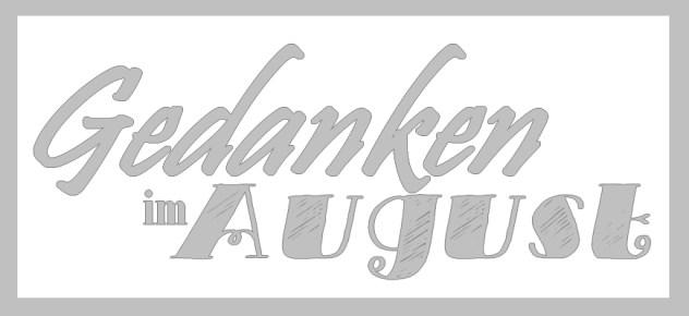 Gedanken im August