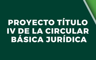 Proyecto Título IV de la Circular Básica Jurídica