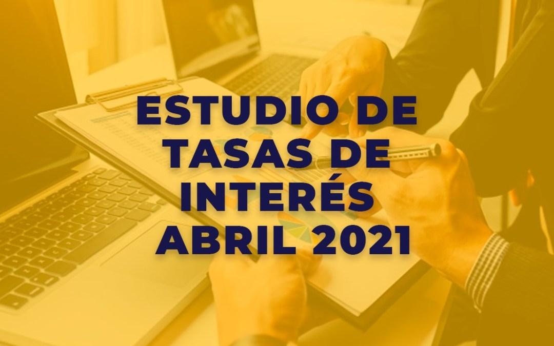 Estudio de Tasas de Interés abril 2021
