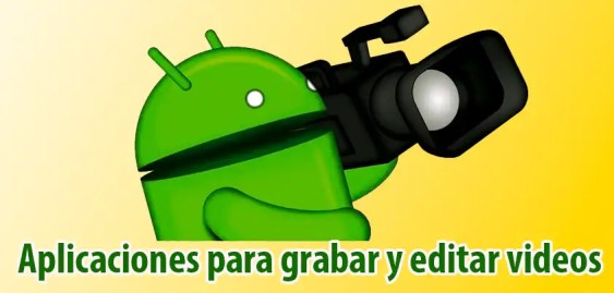 Aplicaciones para grabar video ANDROID