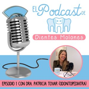 1. Presentación del Podcast de Dientes Molones y entrevista molona a la odontopediatra Patricia Tovar