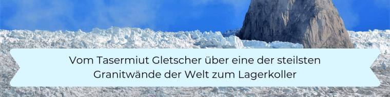 Vom Tasermiut Gletscher über eine der steilsten Granitwände der Welt