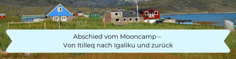 Abschied vom Mooncamp nach Itilleq und Igaliku