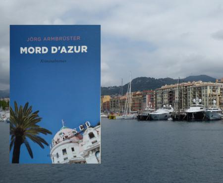 Mord d'Azur, ein Kriminalroman von Jörg Armbrüster. Im Hintergrund der Hafen von Nizza
