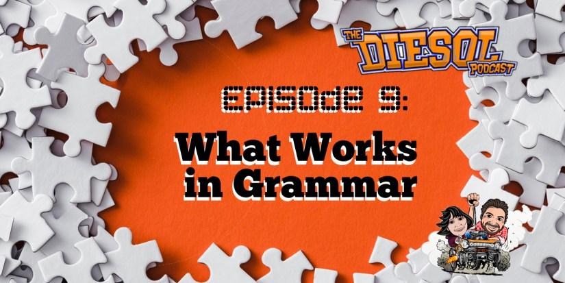 Episode 9: What Works in Grammar