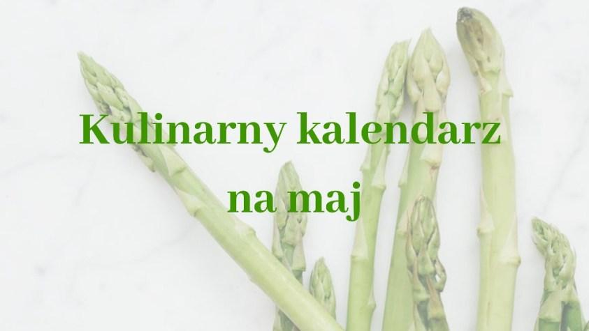 Kulinarny kalendarz na maj