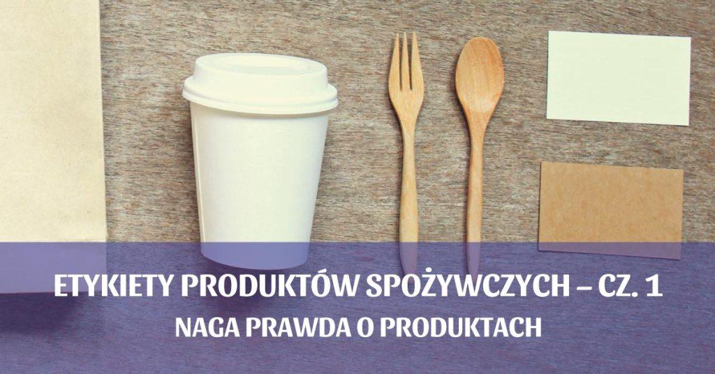 Etykiety produktów spożywczych – cz. 1
