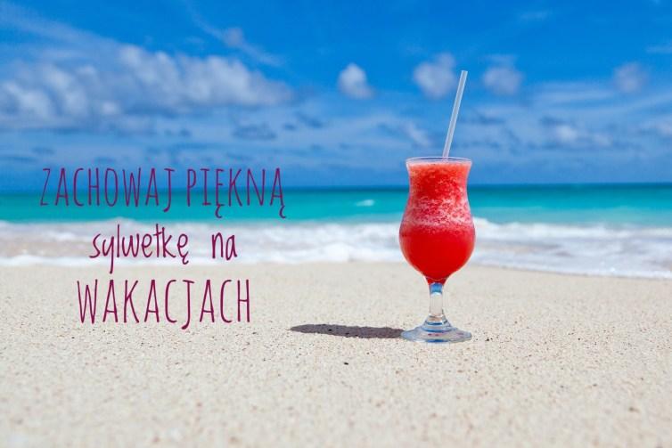 Jak nie przytyć w wakacje? – Czyli co zrobić, by wrócić z urlopu bez dodatkowych kilogramów