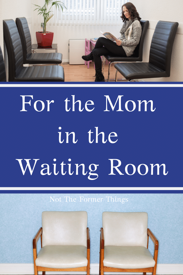 For The Mom In The Waiting Room