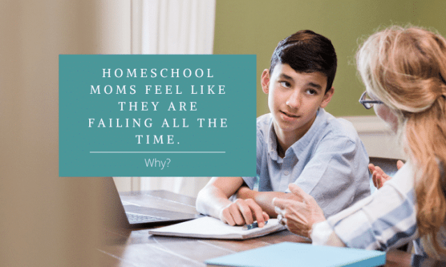 Homeschool Moms Feel Like They Are Failing All The Time. Why?