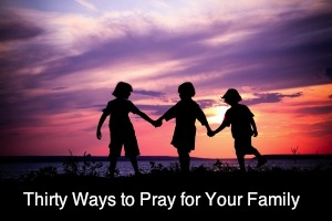 30 ways to pray for your family