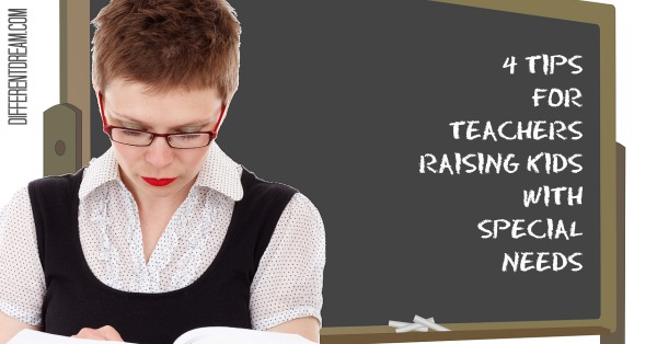 4 Tips for Teachers Raising Children with Special Needs