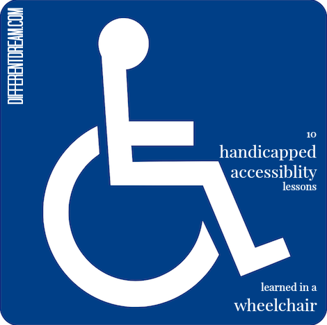 Ten Handicapped Accessibility Lessons Learned in a Wheelchair
