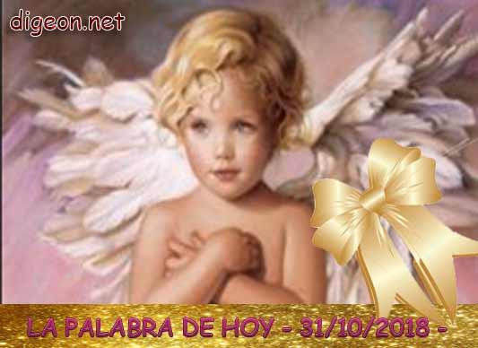 LA PALABRA DE HOY 31/10/2018 .Poder contemplar el evangelio de hoy, LA PALABRA DE HOY es una REFLEXIÓN DEL EVANGELIO DE HOY 31/10/2018