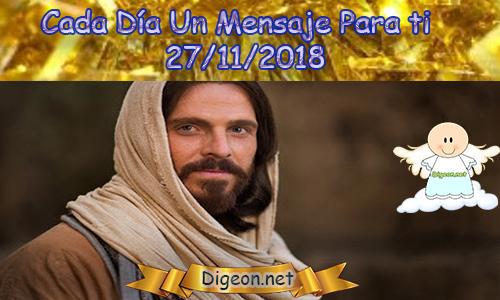 CADA DÍA UN MENSAJE PARA TI 27-11-2018,evangelio dia,evangelio diario,Evangelio del día de hoy 27 de noviembre de 2018 - Lecturas de hoy,cada día un mensaje para ti, reflexión sobre el evangelio de hoy 26/11/201/,evangelio de hoy MARTES 27/11/201/,la palabra de hoy 27/11/201/,la palabra de hoy cristiana,la palabra de dios, la palabra de hoy y el evangelio de hoy,la palabra de hoy 27 de noviembre, evangelio,contemplar el evangelio de hoy,lectura evangelio de hoy, reflexión sobre el evangelio de hoy martes 27 de noviembre