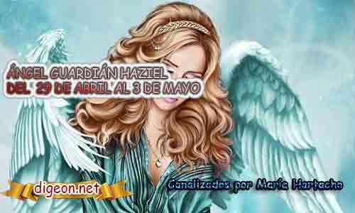 ÁNGEL GUARDIÁN HAZIEL DEL 29 DE ABRIL AL 3 DE MAYO