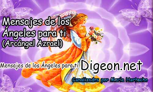 MENSAJES DE LOS ÁNGELES PARA TI - Digeon - 26 de Julio - Arcángel Azrael - Día 1242 + Consejo de tu Ángel y Decreto para La Prosperidad y Abundancia