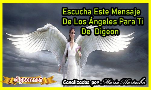 MENSAJES DE LOS ÁNGELES PARA TI - Digeon- Ángel De La Soledad - Canalización Con Los Ángeles, como entender los mensajes de los angeles, como recibir mensajes de los angeles, como escuchar los mensajes de los angeles, recibir mensajes de los angeles, angeles y demonios, angeles azules, angeles antiguo testamento, a sus angeles mandara, angeles custodios, angeles custodios sevilla, angeles de la guarda, angeles en el cielo, angeles en la tierra , angeles en la biblia, mensajes de los angeles para ti digeon, mensajes de los angeles 2222, mensajes de los angeles 1111, mensajes de los angeles para 2021, mensajes de los ángeles gratis, mensajes de los ángeles cartas mensajes de los angeles 44, mensajes de los angeles 2121, mensajes de los angeles para hoy, mensajes de los angeles a traves de los numeros mensajes de los angeles a traves de plumas, mensaje de los angeles arcanos mensajes de los angeles y arcangeles gratis, mensaje de los 3 angeles adventista, mensaje de los angeles en la biblia, mensajes bonitos de los angeles, mensaje de los angeles hermandad blanca