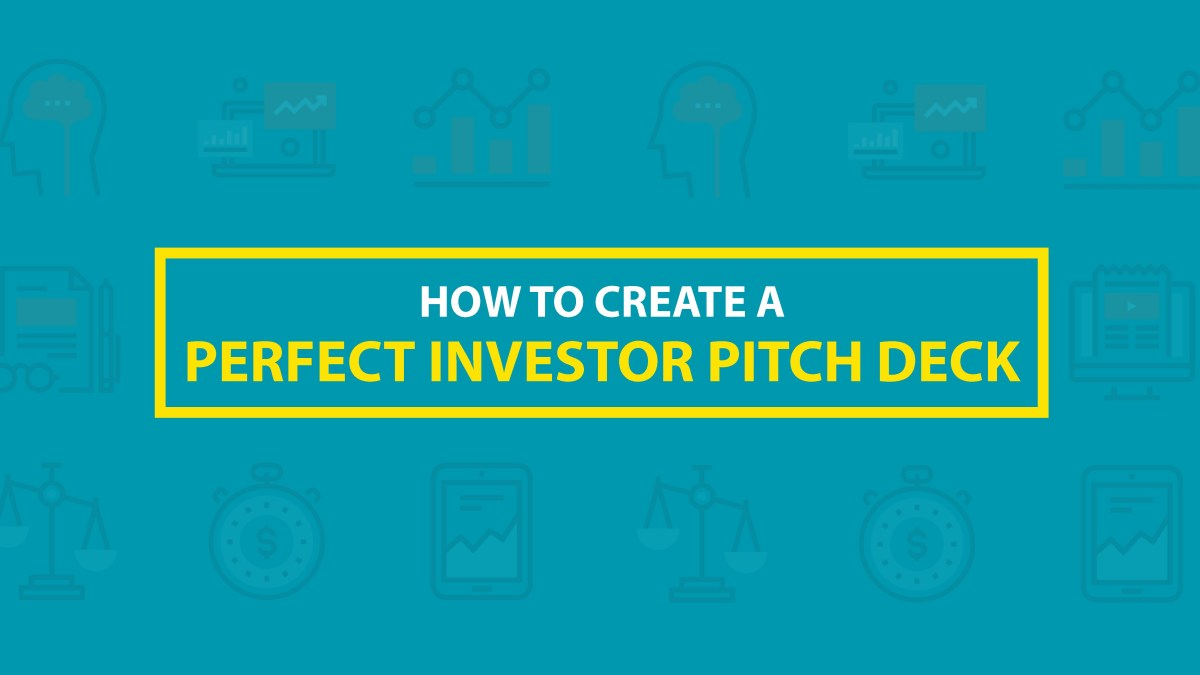 How To Create A Perfect Pitch Deck – Insights From An Investor