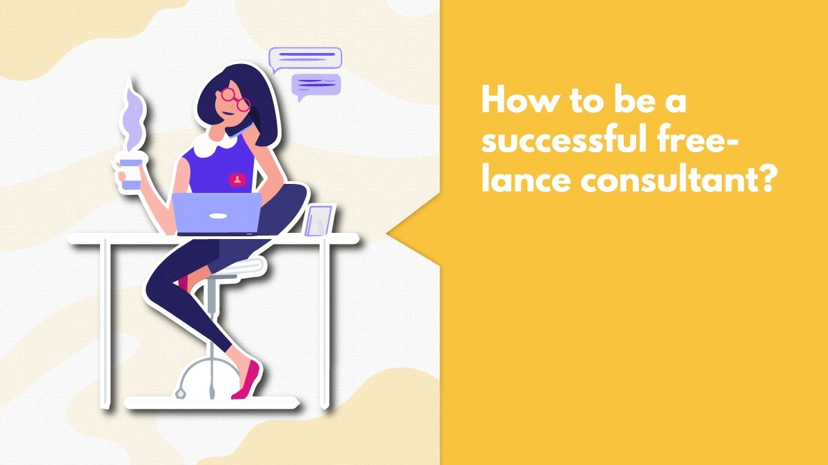 9 Step Guide To Becoming A Top Freelance Consultant In India