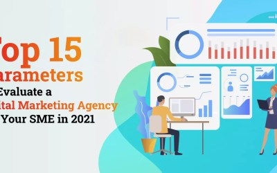 Top 15 Parameters To Evaluate a Digital Marketing Agency For Your SME in 2021