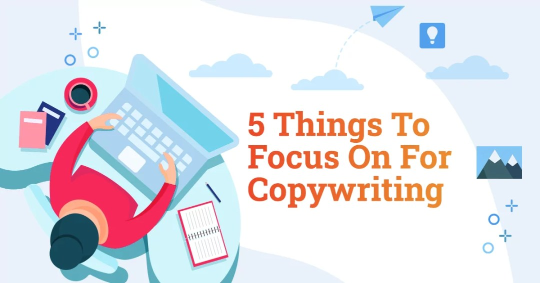 5 Things To Focus On For Copywriting