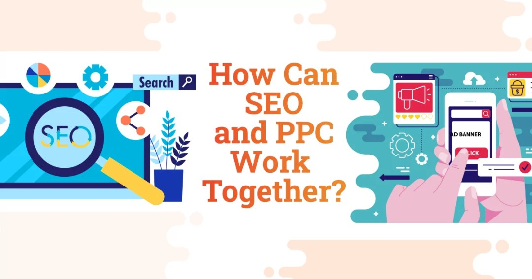 How Can SEO and PPC Work Together?