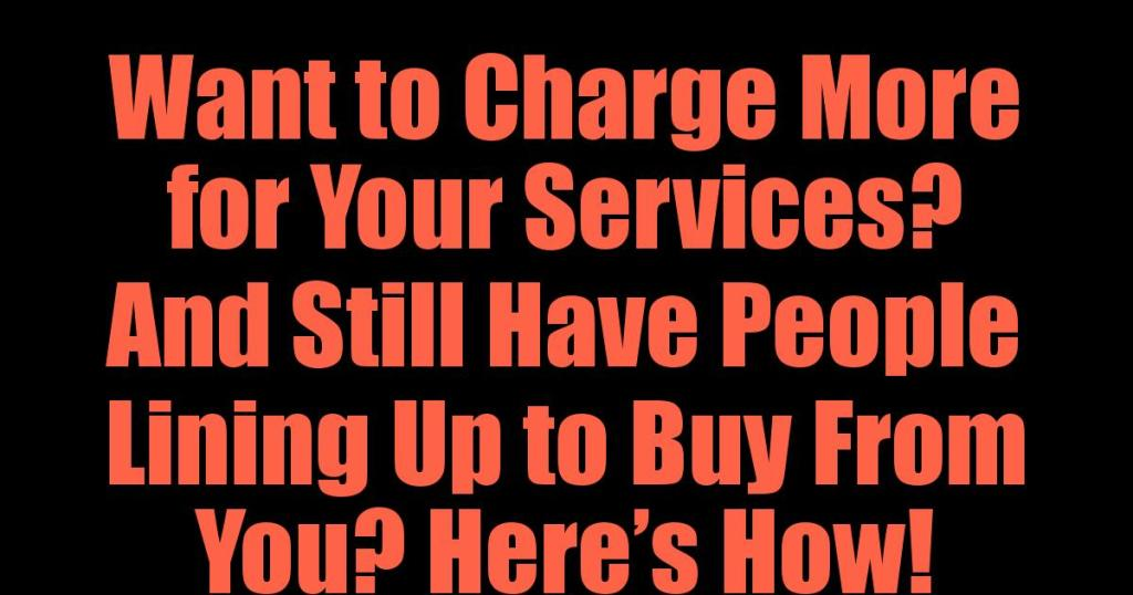 Want to Charge More for Your Services?