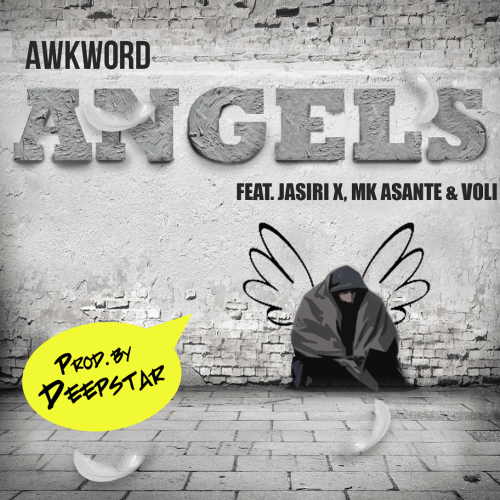 awkword-ft-jasiri-x-mk-asante-voli-angels-prod-by-deepstar-the-abyss-dwella