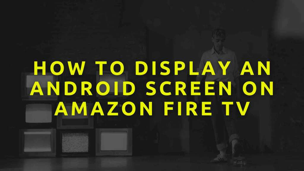 How-to-Display-an-Android-Screen-on-Amazon-Fire-TV