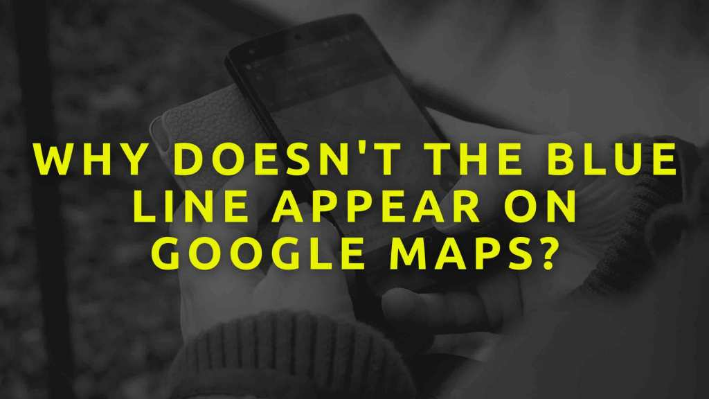 Why-doesnt-the-blue-line-appear-on-Google-maps