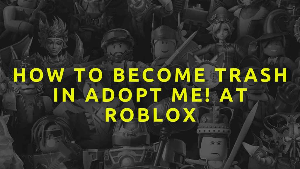 How-to-become-Trash-in-Adopt-me!-at-Roblox