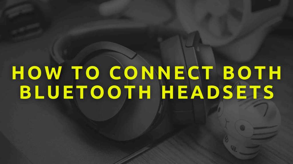 How-to-connect-both-Bluetooth-headsets