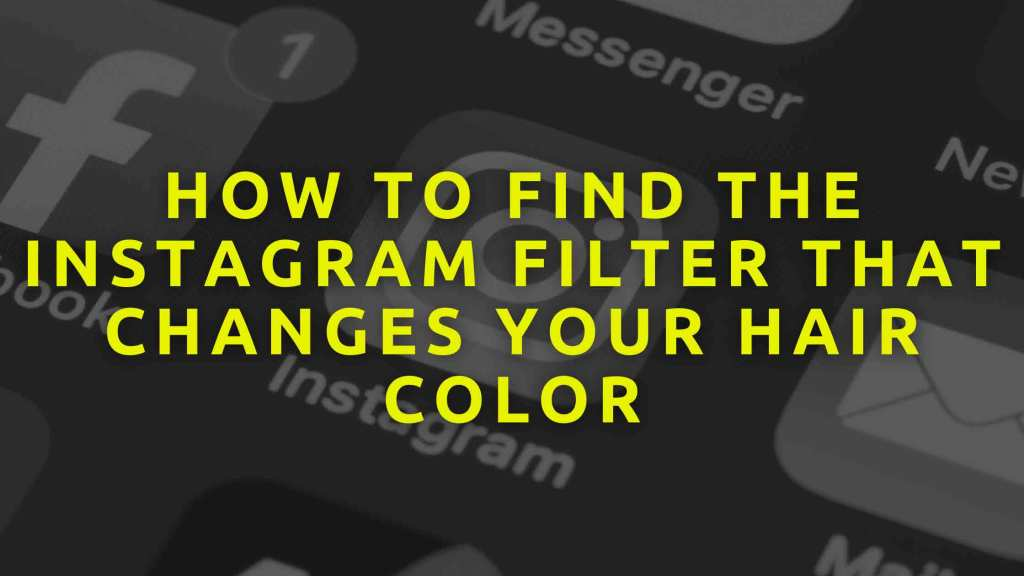 How-to-find-the-Instagram-filter-that-changes-your-hair-color