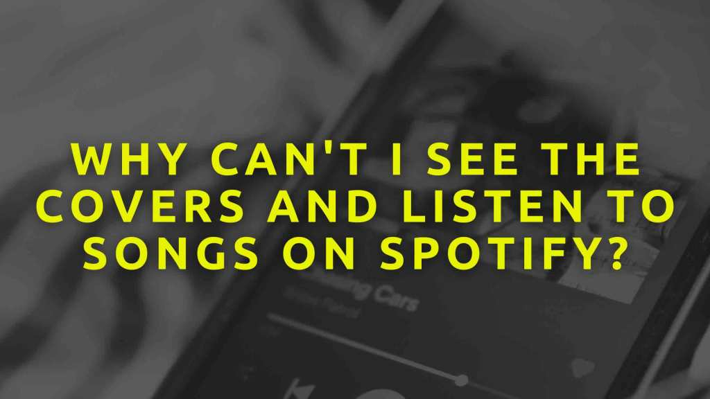 Why-can't-I-see-the-covers-and-listen-to-songs-on-Spotify