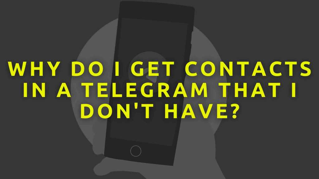 Why-do-I-get-contacts-in-a-Telegram-that-I-dont-have