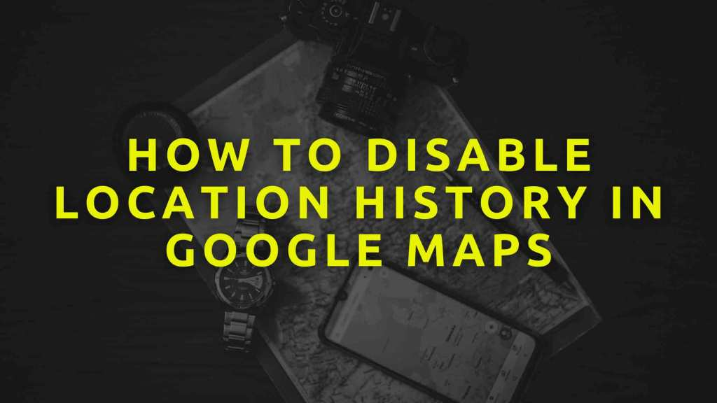 How-To-Disable-Location-History-In-Google-Maps