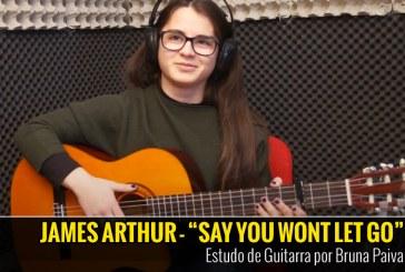 JAMES ARTHUR – SAY YOU WONT LET GO – COVER POR BRUNA PAIVA