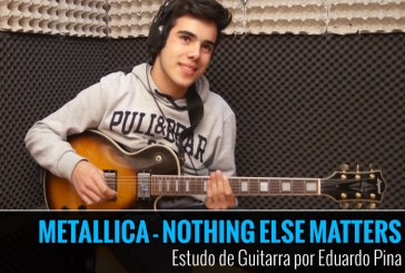 METALLICA – NOTHING ELSE MATTERS – COVER POR EDUARDO PINA