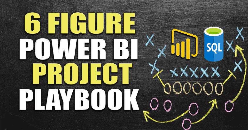 6 Figure Power BI Project Playbook