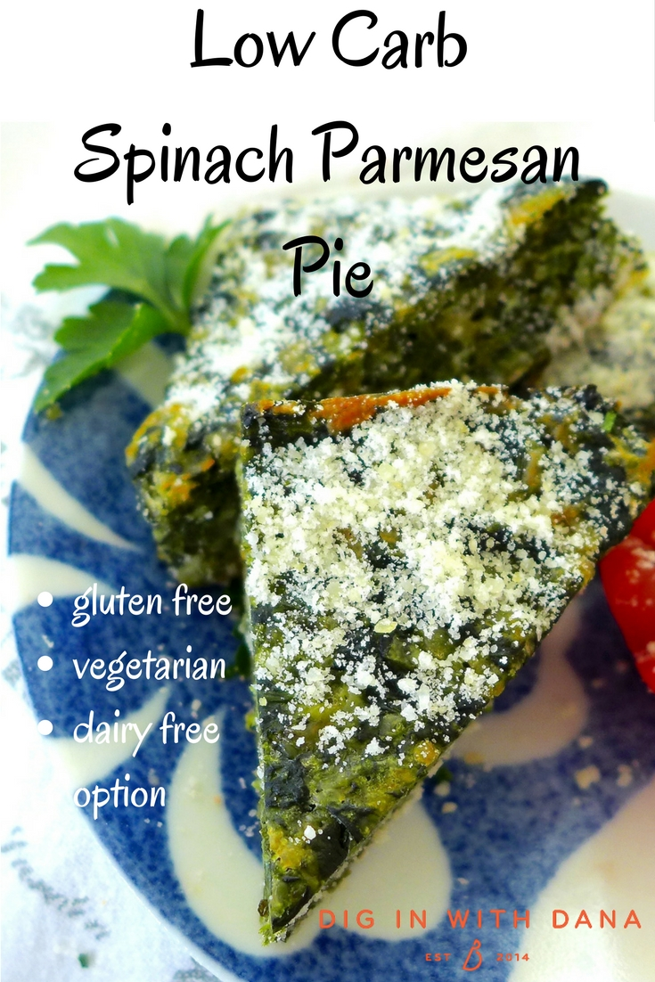 Low Carb Spinach Parmesan Pie gluten free recipe and variations at diginwithdana.com