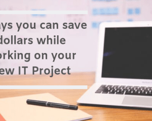 6 ways you can save dollars on your next IT project